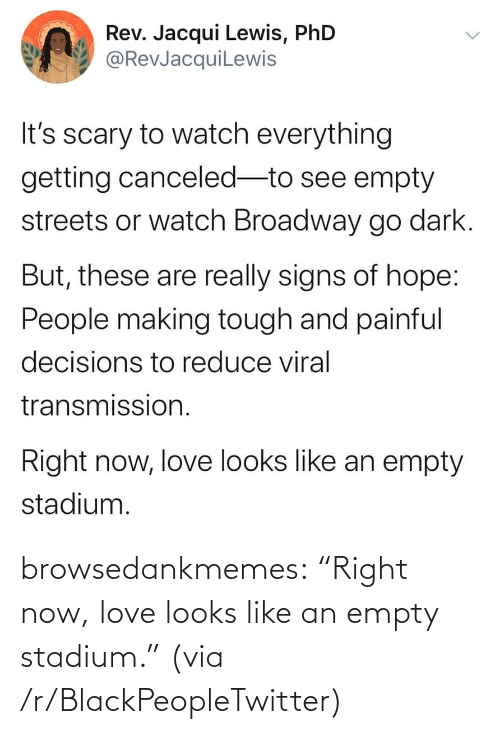 """right: browsedankmemes:  """"Right now, love looks like an empty stadium."""" (via /r/BlackPeopleTwitter)"""
