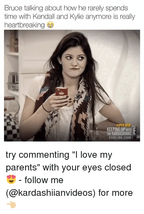 "Love, Memes, and Parents: Bruce talking about how he rarely spends  time with Kendall and Kylie anymore is really  heartbreaking  SUPER  KEEPING UP  ONLINE.COM try commenting ""I love my parents"" with your eyes closed 😍 - follow me (@kardashiianvideos) for more 👈🏼"
