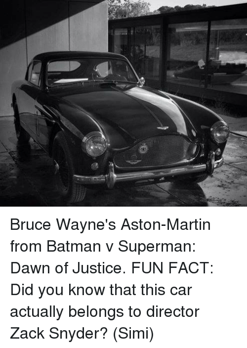 Aston Martin: Bruce Wayne's Aston-Martin from Batman v Superman: Dawn of Justice.  FUN FACT: Did you know that this car actually belongs to director Zack Snyder?  (Simi)