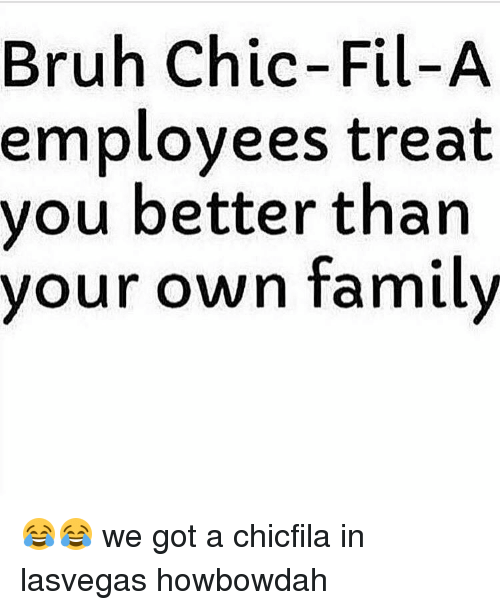 Howbowdah: Bruh Chic-Fil-A  employees treat  you better than  our own family 😂😂 we got a chicfila in lasvegas howbowdah