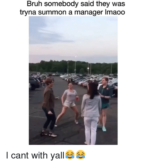 Bruh, Funny, and They: Bruh somebody said they was  tryna summon a manager Imaoo I cant with yall😂😂