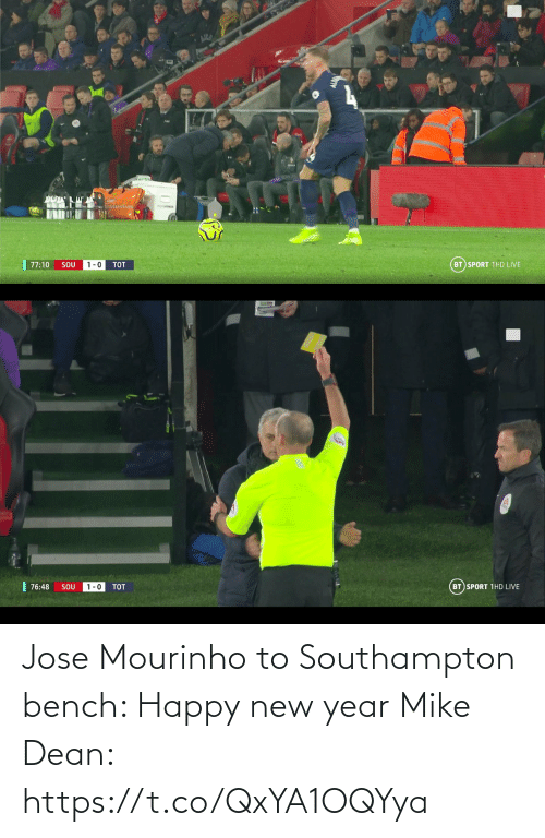 1 0: BT SPORT 1HD LIVE  77:10  SOU  1-0  TOT   | 76:48  BT SPORT 1HD LIVE  1-0  SOU  TOT Jose Mourinho to Southampton bench: Happy new year  Mike Dean: https://t.co/QxYA1OQYya