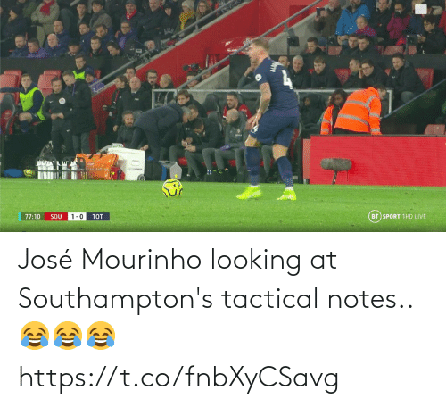 1 0: BT SPORT 1HD LIVE  77:10  SOU  1-0  TOT José Mourinho looking at Southampton's tactical notes.. 😂😂😂 https://t.co/fnbXyCSavg