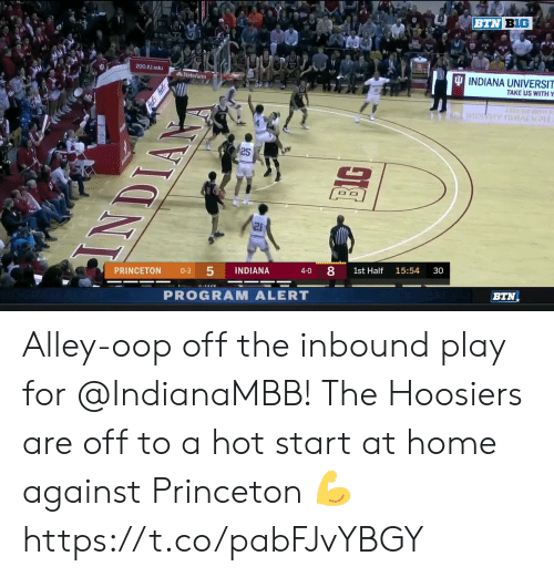Memes, Home, and Indiana: BTN BIG  200.JU.edu  INDIANA UNIVERSIT  AStateFarm  TAKE US WITH Y  25  21  30  15:54  1st Half  4-0  INDIANA  0-3  PRINCETON  BTN  PROGRAM ALERT  LO  ANDIA Alley-oop off the inbound play for @IndianaMBB!   The Hoosiers are off to a hot start at home against Princeton 💪 https://t.co/pabFJvYBGY