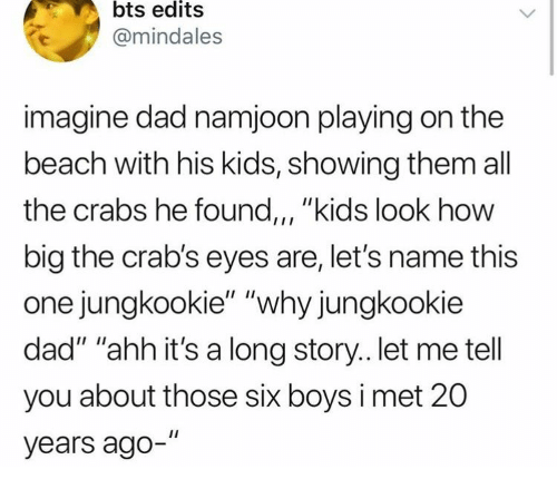 """the beach: bts edits  @mindales  imagine dad namjoon playing on the  beach with his kids, showing them all  the crabs he found,, """"kids look how  big the crab's eyes are, let's name this  one jungkookie"""" """"why jungkookie  dad"""" """"ahh it's a long story.. let me tell  you about those six boys i met 20  years ago-"""""""