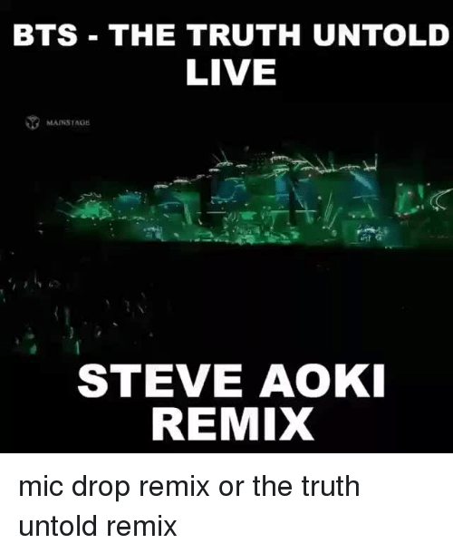 Live, Steve Aoki, and Bts: BTS THE TRUTH UNTOLD  LIVE  MAINSTAGE  STEVE AOKI  REMIX  mic drop remix or the truth untold remix