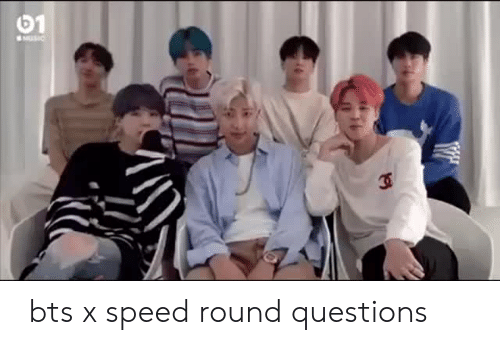 Bts, Speed, and Questions:  bts x speed round questions
