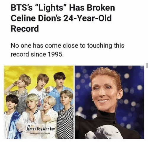 "Record, Old, and Boy: BTS's ""Lights"" Has Broken  Celine Dion's 24-Year-Old  Record  No one has come close to touching this  record since 1995  The 3  Lights/Boy With Luv"