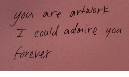 Yo, Forever, and Admire: bu are arwork  I could admire yo  Forever  goet