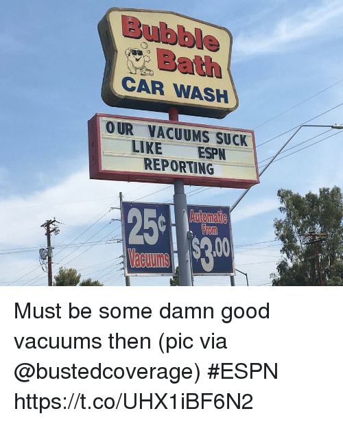 Espn, Sports, and Good: Bubble  Bath  CAR WASH  OUR VACUUMS SUCK  LIKE ESPN  REPORTING  From Must be some damn good vacuums then   (pic via @bustedcoverage) #ESPN https://t.co/UHX1iBF6N2