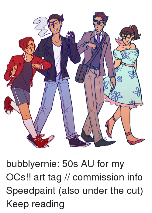 ocs: bubblyernie:  50s AU for my OCs!! art tag // commission info Speedpaint (also under the cut) Keep reading