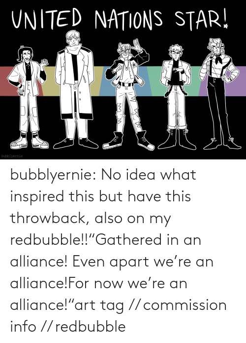 "tag: bubblyernie:  No idea what inspired this but have this throwback, also on my redbubble!!""Gathered in an alliance! Even apart we're an alliance!For now we're an alliance!""art tag // commission info // redbubble"