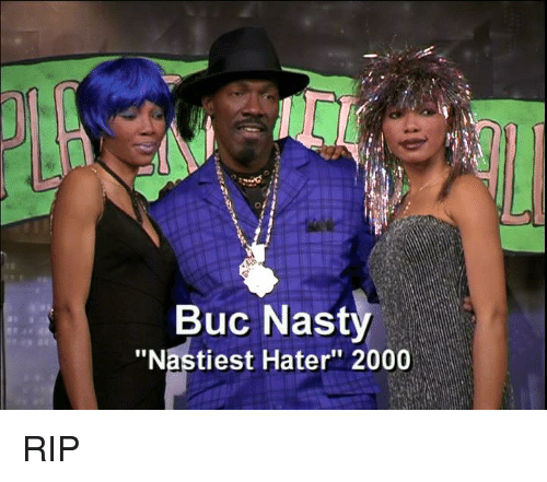 """Memes, Nasty, and 🤖: Buc Nasty  """"Nastiest Hater"""" 2000 RIP"""