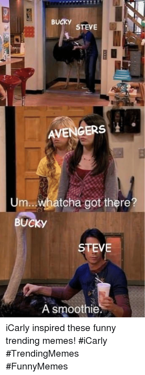 Funny, iCarly, and Memes: BUCKY  STEVE  AVENGERS  Um  tcha got there?  BUCKY  STEVE  A smoothie iCarly inspired these funny trending memes! #iCarly #TrendingMemes #FunnyMemes