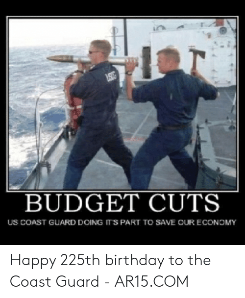 Funny Coast Guard: BUDGET CUTS  uS COAST GUARD DOING ITS PART TO SAVE OUR ECONOMY Happy 225th birthday to the Coast Guard - AR15.COM