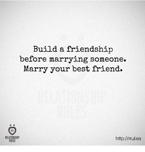 Best Friend, Best, and Http: Build a friendship  before marrying someone.  Marry your best friend.  RELATIONSHIP  RULES  http://rules