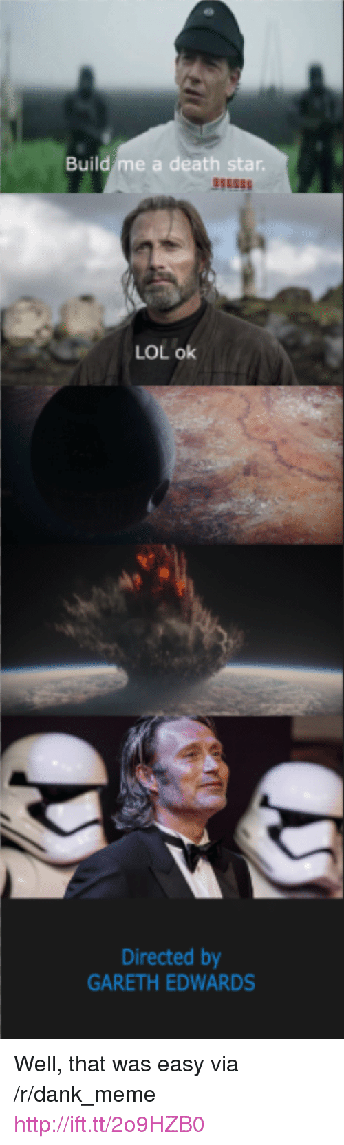"""That Was Easy: Build me a death star  LOL ok  Directed by  GARETH EDWARDS <p>Well, that was easy via /r/dank_meme <a href=""""http://ift.tt/2o9HZB0"""">http://ift.tt/2o9HZB0</a></p>"""