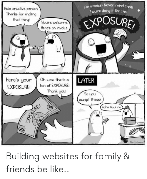 Friends: Building websites for family & friends be like..