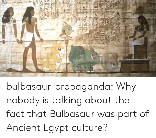 bulbasaur: bulbasaur-propaganda:  Why nobody is talking about the fact that Bulbasaur was part of Ancient Egypt culture?