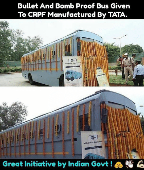 Memes, Indian, and 🤖: Bullet And Bomb Proof Bus Given  To CRPF Manufactured By TATA.  Great Initiative by Indian Govt ! a