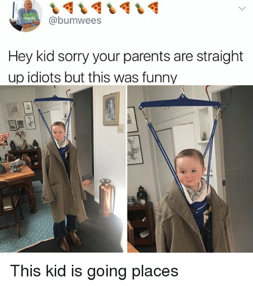 Funny, Memes, and Parents: @bumwees  Hey kid sorry your parents are straight  up idiots but this was funny This kid is going places