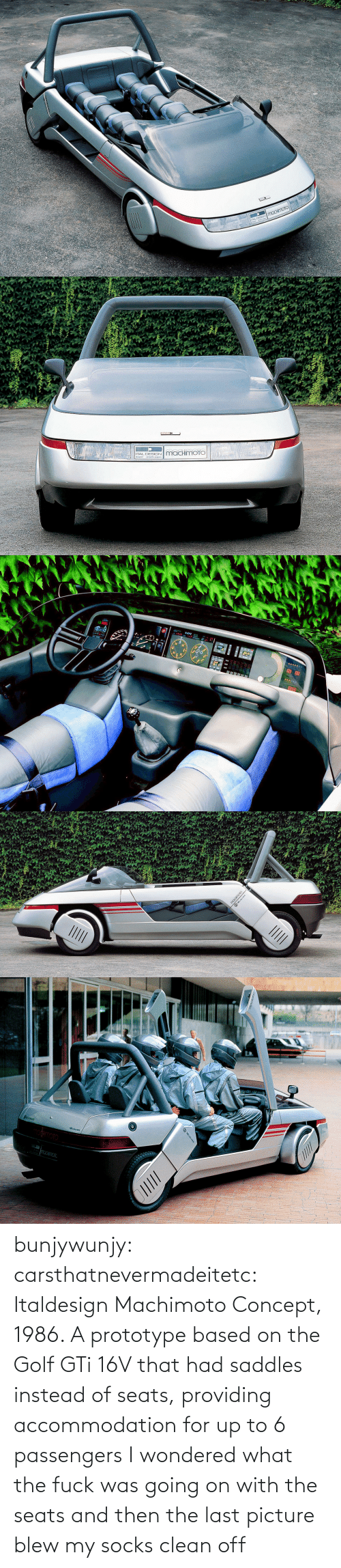 Golf: bunjywunjy:  carsthatnevermadeitetc:  Italdesign Machimoto Concept, 1986. A prototype based on the Golf GTi 16V that had saddles instead of seats, providing accommodation for up to 6 passengers   I wondered what the fuck was going on with the seats and then the last picture blew my socks clean off