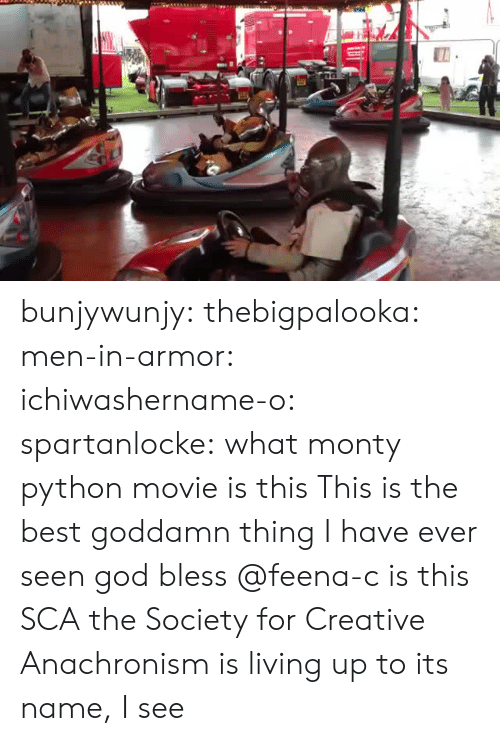 monty python: bunjywunjy: thebigpalooka:  men-in-armor:  ichiwashername-o:  spartanlocke:  what monty python movie is this   This is the best goddamn thing I have ever seen  god bless  @feena-c is this SCA  the Society for Creative Anachronism is living up to its name, I see