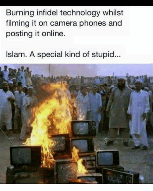 Camera, Islam, and Technology: Burning infidel technology whilst  filming it on camera phones and  posting it online.  Islam. A special kind of stupid...