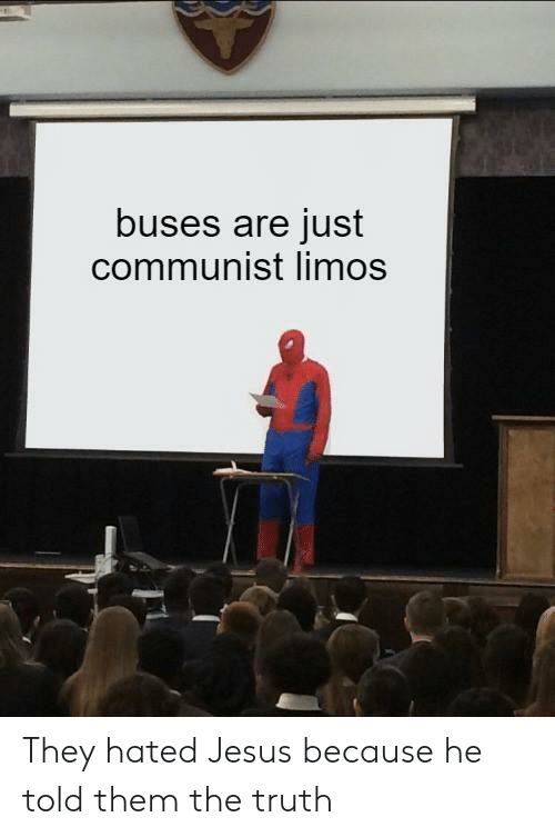 Jesus, Dank Memes, and Communist: buses are just  communist limos They hated Jesus because he told them the truth