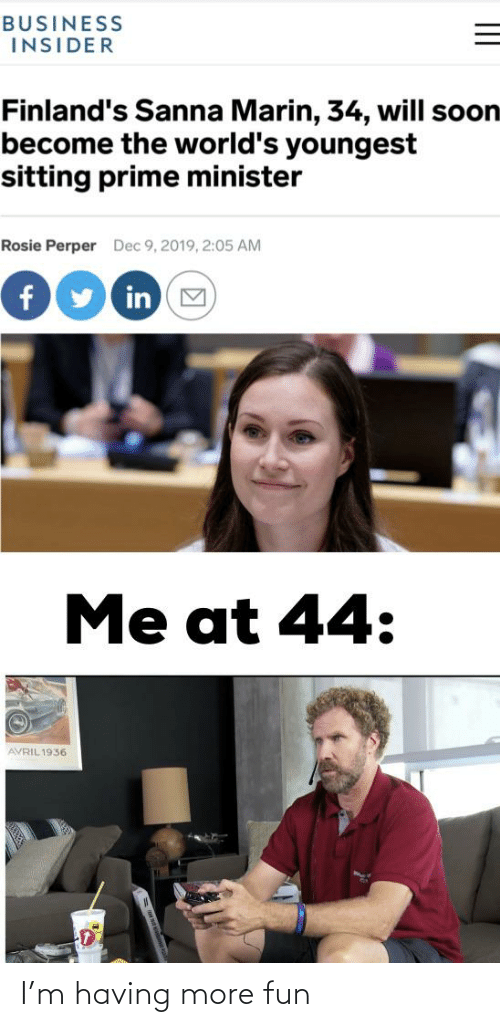 Reddit, Soon..., and Rosie: BUSINESS  INSIDER  Finland's Sanna Marin, 34, will soon  become the world's youngest  sitting prime minister  Rosie Perper  Dec 9, 2019, 2:05 AM  fy in M  Me at 44:  AVRIL 1936 I'm having more fun