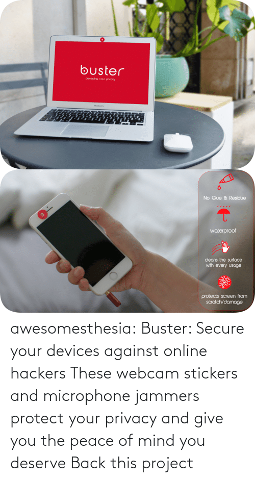 Kickstarter: buster  protecting your privacy  MacBook Air   No Glue & Residue  waterproof  cleans the surface  with every usage  busler  protects screen from  scratch/damage awesomesthesia: Buster: Secure your devices against online hackers These webcam stickers and microphone jammers protect your privacy and give you the peace of mind you deserve Back this project