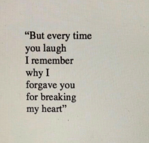 """Heart, Time, and Why: """"But every time  you laugh  I remember  why I  forgave you  for breaking  my heart""""  35"""