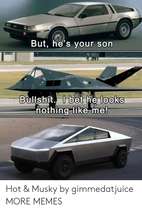 Dank, Memes, and Target: But, he's your son  Bullshit. bet he looks  hothing-like me! Hot & Musky by gimmedatjuice MORE MEMES