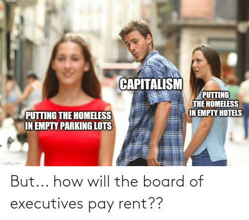 But How: But... how will the board of executives pay rent??