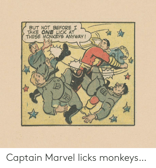monkeys: BUT NOT BEFORE I  TAKE ONE LICK AT  THESE MONKEYS ANYWAY! Captain Marvel licks monkeys…