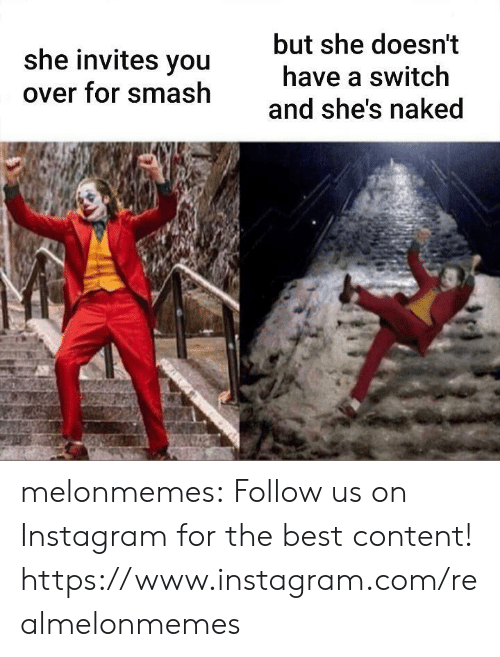 But She: but she doesn't  she invites you  have a switch  over for smash  and she's naked melonmemes:  Follow us on Instagram for the best content! https://www.instagram.com/realmelonmemes