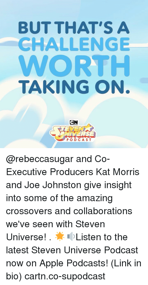 Podcasts: BUT THAT'S A  CHALLENGE  WORTH  TAKING ON  CN  NIVERSE  PODCAST @rebeccasugar and Co-Executive Producers Kat Morris and Joe Johnston give insight into some of the amazing crossovers and collaborations we've seen with Steven Universe! . 🌟🔉Listen to the latest Steven Universe Podcast now on Apple Podcasts! (Link in bio) cartn.co-supodcast