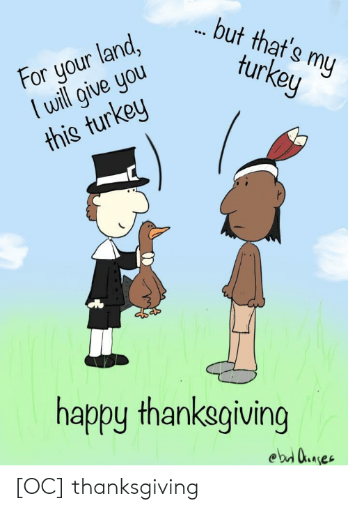 Thanksgiving, Happy, and Turkey: but that's my  turkey  For your land,  lwill give you  this turkey  happy thanksgiving  ebd uaes [OC] thanksgiving