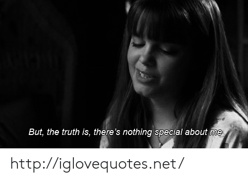 Truthful: But, the truth is, there's nothing special about me http://iglovequotes.net/