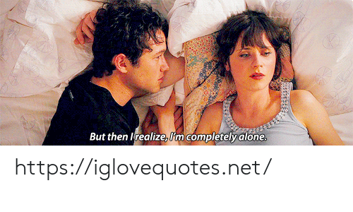 Being Alone, Net, and Href: But then lrealize, Im completely alone. https://iglovequotes.net/