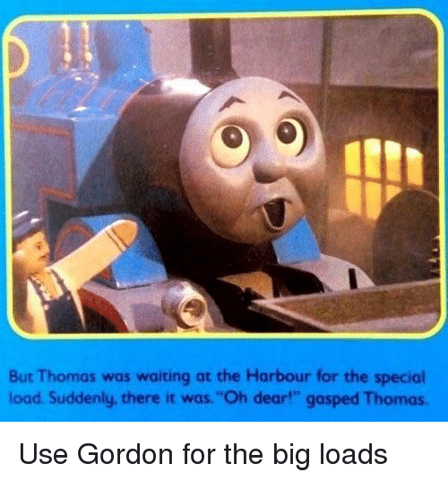 "Dank Memes, Waiting..., and Thomas: But Thomas was waiting at the Harbour for the special  load Suddenly, there it was.""Oh dear"" gasped Thomas."