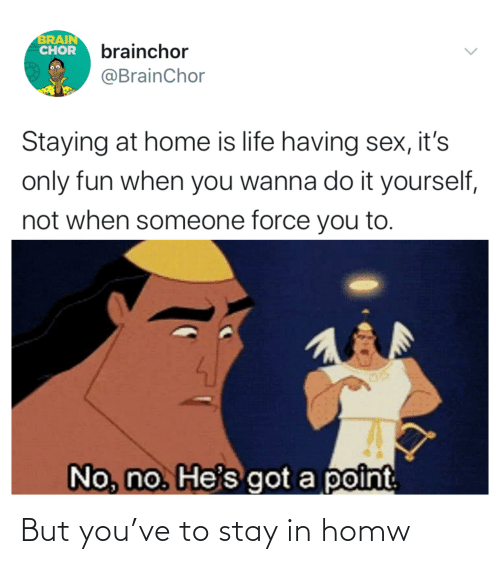 Stay In: But you've to stay in homw