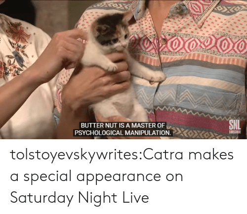 appearance: BUTTER NUT IS A MASTER OF  SUBSCRIBE  PSYCHOLOGICAL MANIPULATION. tolstoyevskywrites:Catra makes a special appearance on Saturday Night Live