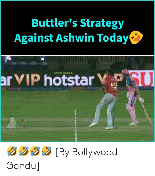 Memes, Today, and Bollywood: Buttler's Strategy  Against Ashwin Today  ia  SU  @boltye oodg andu  AATMA 🤣🤣🤣🤣 [By Bollywood Gandu]
