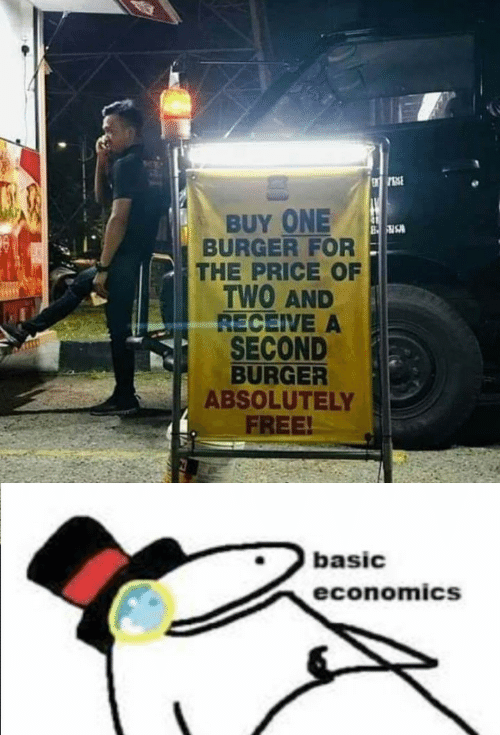 basic: BUY ONE  BURGER FOR  THE PRICE OF  TWO AND  RECEIVE A  SECOND  BURGER  ABSOLUTELY  FREE!  basic  economics