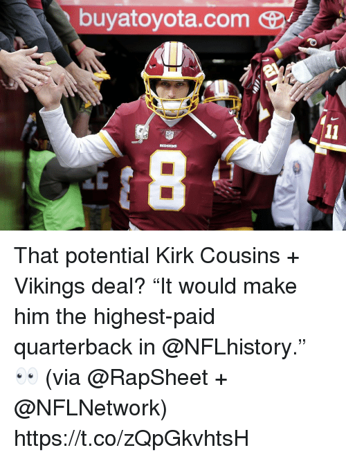 "Kirk Cousins, Memes, and Nfl: buyatoyota.com Y  NFL  REDSKINS That potential Kirk Cousins + Vikings deal?  ""It would make him the highest-paid quarterback in @NFLhistory."" 👀 (via @RapSheet + @NFLNetwork) https://t.co/zQpGkvhtsH"