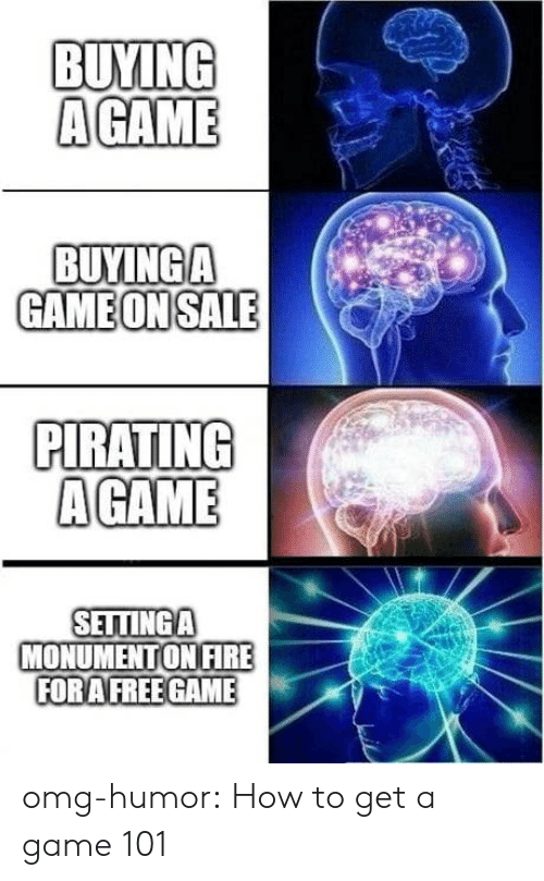 Omg, Tumblr, and Agame: BUYING  AGAME  BUYINGA  GAMEONSALE  PIRATING  AGAME  ch  SELTINGA  MONUMENTONIFRE  FORAFREE GAME omg-humor:  How to get a game 101