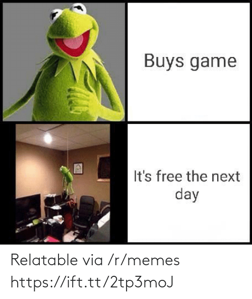 the next day: Buys game  It's free the next  day Relatable via /r/memes https://ift.tt/2tp3moJ