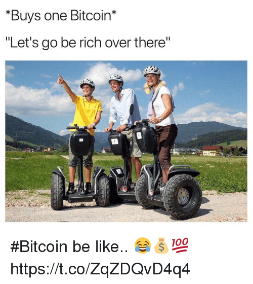 """Be Like, Bitcoin, and One: *Buys one Bitcoin*  """"Let's go be rich over there #Bitcoin be like.. 😂💰💯 https://t.co/ZqZDQvD4q4"""