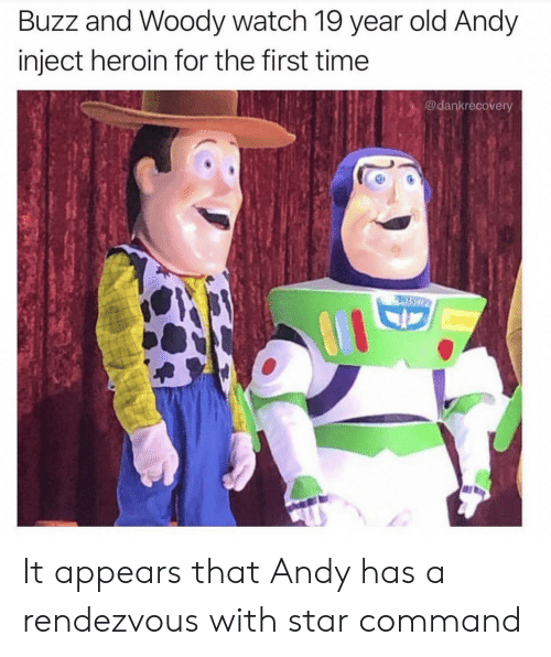 Inject: Buzz and Woody watch 19 year old Andy  inject heroin for the first time  @dankrecovery  PASCO It appears that Andy has a rendezvous with star command